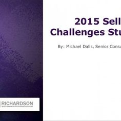 ©2015 Richardson. All Rights Reserved. 2015 Selling Challenges Study By: Michael Dalis, Senior Consultant   ©2015 Richardson. All Rights Reserved. The Stu. http://slidehot.com/resources/richardson-2015-selling-challenges-study.38545/
