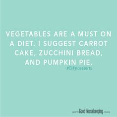 Vegetables are a must on a diet. I suggest carrot cake, zucchini bread, and pumpkin pie.  www.goodhousekeeping.co.za