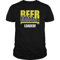 #Beer #Loaded. 100% Printed in the U.S.A - Ship Worldwide. Not sold in stores. Guaranteed safe and secure checkout via: Paypal | VISA | MASTERCARD? | YeahTshirt.com
