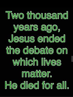 Two thousand years ago, Jesus ended the debate on which lives matter. He died…