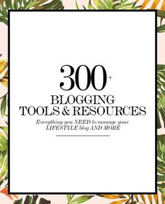 300+ #blogging tools and resources. Everything you need to manage your lifestyle blog.