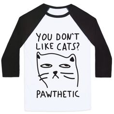 Show off your love of cats with this adorably cute, sassy cat drawing, cat owner's shirt! Let the world know if they don't like cats then they are simply PAWthetic! The perfect gift for your cat loving friends and family.