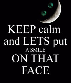 KEEP CALM AND LETS PUT A SMILE ON THAT FACE