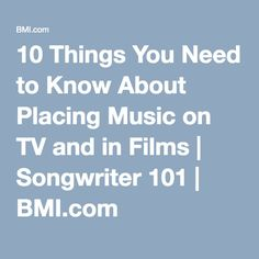 10 Things You Need to Know About Placing Music on TV and in Films | Songwriter 101 | BMI.com