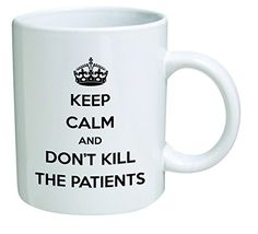 Funny Mug - Keep calm and don't kill patients, doctor, medicine - 11 OZ Coffee Mugs - Inspirational gifts and sarcasm - By A Mug To Keep TM A Mug To Keep TM http://www.amazon.com/dp/B01151LC7M/ref=cm_sw_r_pi_dp_MmW-wb1GY9XD9
