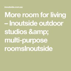 More room for living – Inoutside outdoor studios & multi-purpose roomsInoutside