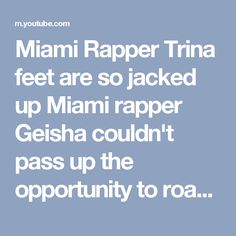 """Miami Rapper Trina feet are so jacked up Miami rapper Geisha couldn't pass up the opportunity to roast her in """"Love and Boomerang Miami."""" Geisha needs her on reality show today"""