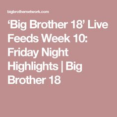'Big Brother 18' Live Feeds Week 10: Friday Night Highlights   Big Brother 18
