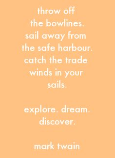 favourite mark twain quote - 'sail away from the safe harbour'