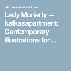 Lady Moriarty — kafkasapartment:   Contemporary illustrations for...