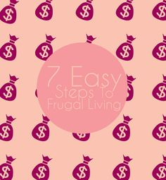 7 Easy Steps To Frugal Living