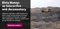 Dirty Money - an interactive documentary exploring how UK banks are financing coal mining in Indonesia.