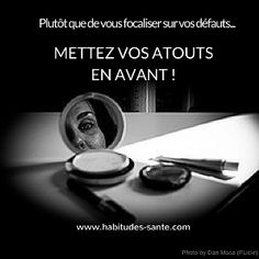 Plutôt que de vous focaliser sur vos défauts, mettez en avant vos atouts - www.habitudes-sante.com