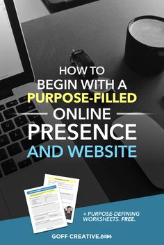 How To Begin With A Purpose-Filled Online Presence And Website via GoffCreative[dot]com + free purpose-defining worksheets. #SocialMedia #websites #branding #business