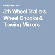 5th Wheel Trailers, Wheel Chocks & Towing Mirrors