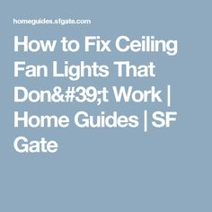 How to Fix Ceiling Fan Lights That Don't Work | Home Guides | SF Gate
