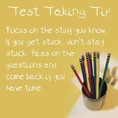 Test Taking Tip: Focus on the stuff you know. If you get stuck, don't stay stuck. Pass on the questions and come back if you have time. #testprep #test