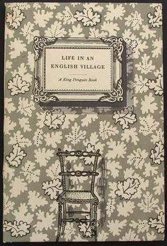 Series No.: Title: LIFE IN AN ENGLISH VILLAGE Introductory Essay: Noel Carrington Lithographs: Edward Bawden Contents: 16 lithographs; 6 black-and-white illustrations in text Date Published: June 1949 Best Book Covers, Vintage Book Covers, Beautiful Book Covers, Book Cover Art, Book Cover Design, Vintage Books, Book Design, Book Art, King Penguin