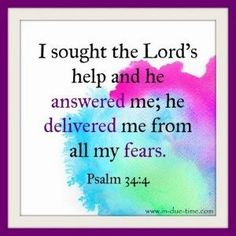 The Lord will deliver you from all your fears