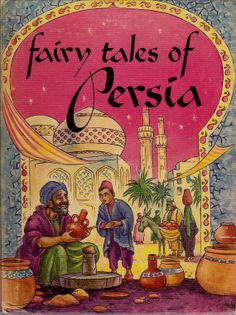 vintage childrens fairytale book Fairy Tales of Persia, Middle Eastern folk tales, Iran, Iranian, magic, trickster, Asia, Asian, Middle East...
