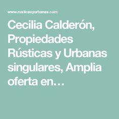 Cecilia Calderón, Propiedades Rústicas y Urbanas singulares, Amplia oferta en…