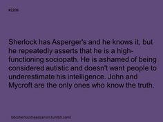 Well, it is Sherlock. He probably would know, and I learned the hard way that people look down on autistics. I approve of this headcanon.