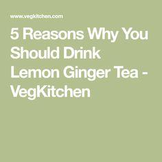 5 Reasons Why You Should Drink Lemon Ginger Tea - VegKitchen