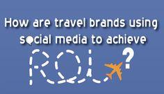 How Travel Brands Are Using Social Media to Achieve ROI #travel #socialmedia