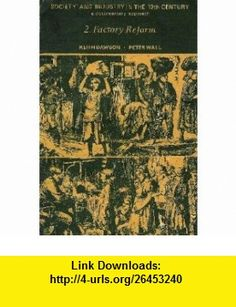 Factory Reform (Society  Industry in 19th Century) (9780199130030) Keith Dawson, Peter Wall , ISBN-10: 0199130035  , ISBN-13: 978-0199130030 ,  , tutorials , pdf , ebook , torrent , downloads , rapidshare , filesonic , hotfile , megaupload , fileserve