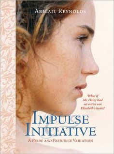 Impulse and Initiative by Abigail Reynolds  A Pride and Prejudice Variation book, a must read for all Janeites