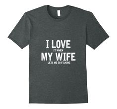 I Love My Wife Funny Fishing T-Shirt