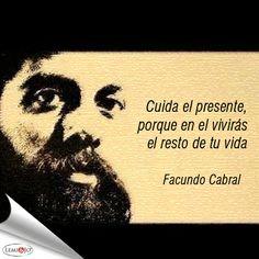 """""""Cuida el presente, porque en el vivirás el resto de tu vida."""" Facundo Cabral #frases"""