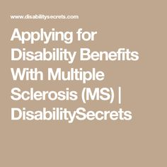 Applying for Disability Benefits With Multiple Sclerosis (MS)   DisabilitySecrets