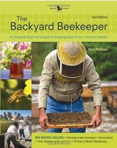 The Backyard Beekeeper : An Absolute Beginner's Guide to Keeping Bees in Your Yard and Garden - Safe Pest-Control Techniques, Top Bar Basic, Urabn Beekeeping Tips and Tricks, 25 Rules of Modern Beekeeping by Kim Flottum Paperback, Revised) for sale Beekeeping Books, Backyard Beekeeping, Beekeeping Supplies, Date, Top Bar Hive, Honey Bee Hives, Honey Bees, Raw Honey, Bee Hive Plans