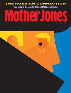 The Russian Connection: Mother Jones Magazine Cover : July + August 2017