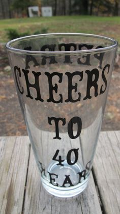 Personalized 40th Birthday Beer Glass. Have this on a wine glass for me please
