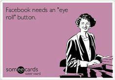 """Facebook needs an """"eye roll"""" button!!"""
