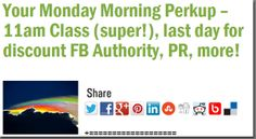 Your Monday Morning Perkup – 11am Class (super!), last day for discount FB Authority, PR, more!