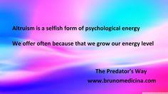 Altruismul este o forma egoista de energie.Oferim pentru ca in plan psihologic ne creste nivelul nostru de energie - Bruno  Medicina  http://www.traininguri.ro/predator-selling/ https://www.facebook.com/bruno.medicina.1?fref=ts http://www.brunomedicina.com/