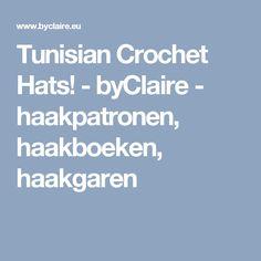 Tunisian Crochet Hats! - byClaire - haakpatronen, haakboeken, haakgaren