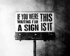 Si estas esperando una señal...