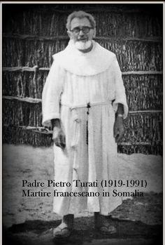 Padre Pietro Turati (Nuvolera 19/10/1919 - Gelib (Somalia) 8 febbraio 1991 - Martire francescano