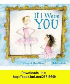 If I Were You Richard Hamilton, Babette Cole , ISBN-10: 1599902893  ,  , ASIN: B005IUSVS0 , tutorials , pdf , ebook , torrent , downloads , rapidshare , filesonic , hotfile , megaupload , fileserve