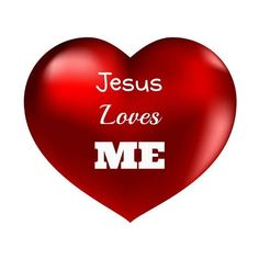 Jesus Loves Me. Jesus Loves You, too!! Praise the Lord!!!