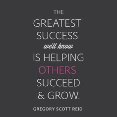 """The greatest success we'll know is helping others succeed and grow."" Gregory Scott Reid #tutoring #schoolsuccess"