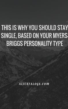 THIS IS WHY YOU SHOULD STAY SINGLE, BASED ON YOUR MYERS-BRIGGS PERSONALITY TYPE – Ali Catalogs #MBTI #Personality #personalitytype #myersbriggs #16personalities #INFJ #INFP #INTJ #INTP #ISFJ #ISFJ# ISFJ #ISFP #ISTJ #ISTP #ENFJ #ENFP #ENTJ #ENTP #ESFJ #ESFP #ESTJ #ESTP