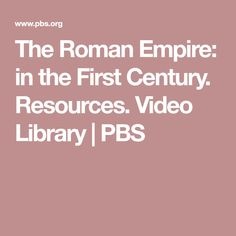 The Roman Empire: in the First Century. Resources. Video Library | PBS