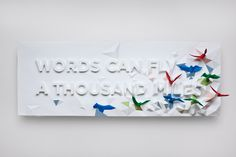 Gorgeous 3D poster by Kyosuke Nishida, Brian Fong, and Dominic Liu, photographed by Simon Duhamel (via the always inspiring colossal http://www.thisiscolossal.com/2011/12/words-can-fly-3d-typographic-poster/)