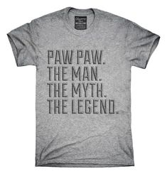 Paw Paw The Man The Myth The Legend T-shirts, Hoodies,