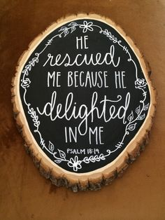 The verse isn't what I love most about this, it's a slice of a tree trunk with chalkboard paint on it. AWESOME!